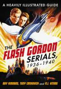 The Flash Gordon Serials, 1936-1940: A Heavily Illustrated Guide