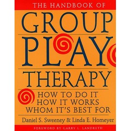 The Handbook of Group Play Therapy: How to Do It, How It Works, Whom It's Best for - Daniel S. Sweeney