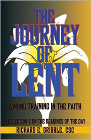 The Journey of Lent: Spring Training in the Faith - Richard E. Gribble