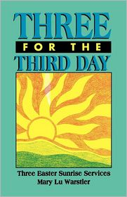 Three for the Third Day: Three Easter Sunrise Services - Mary L. Warstler