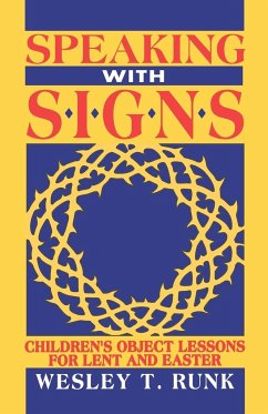 Speaking with Signs: Children's Object Lessons for Lent and Easter - Runk, Wesley T.