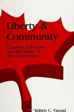 Liberty and Community: Canadian Federalism and the Failure of the Constitution - Vipond, Robert C.