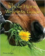 The Whole Horse Wellness Guide: Natural and Conventional Care for a Healthy Horse - Diane Morgan