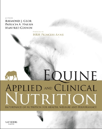 Equine Applied and Clinical Nutrition - Importance of Nutrition for Health, Welfare and Performance. Forew. by HRH Princess Anne - Geor, Raymond J. (Hrsg.) / Harris, Patricia A. (Hrsg.) / Coenen, Manfred (Hrsg.)