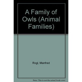 A Family of Owls (Animal Families) - Manfred Rogl,Wolfgang Epple