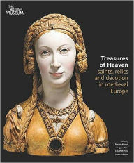 Treasures of Heaven: Saints, Relics and Devotion in Medieval Europe. Edited by Martina Bagnoli ... [Et Al.] - Martina Bagnoli