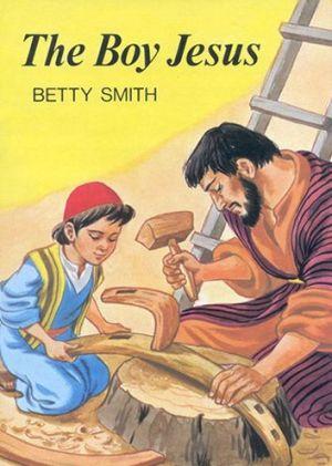 Boy Jesus: Stories of Jesus Series - Betty Smith, Cicely Steed (Illustrator)