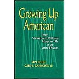 Growing Up American: How Vietnamese Children Adapt to Life in the United States - Min Zhou