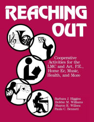 Reaching out: Cooperative Activities for the Lmc and Art, P.E., Home EC, Music, Health and More - Barbara J. Higgins
