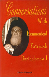 Conversations with Ecumenical Patriarch Bartholomew I - Olivier Clement