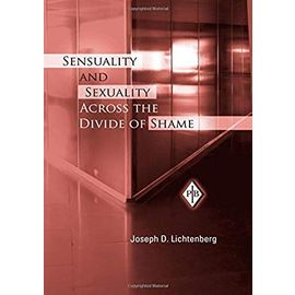 Sensuality and Sexuality Across the Divide of Shame (Psychoanalytic Inquiry Book Series) - Lichtenberg, Joseph D.
