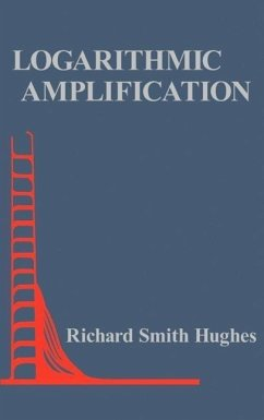 Logarithmic Amplification: With Application to Radar and Ew - Hughes, Richard Smith