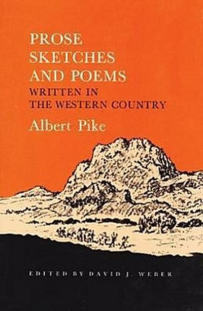 Prose Sketches and Poems: Written in the Western Country (SW Landmarks) - Albert Pike