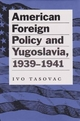 American Foreign Policy and Yugoslavia, 1939-1941 - Ivo Tasovac