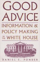 Good Advice: Information and Policy Making in the White House - Ponder, David E. / Ponder / Ponder, Daniel E.