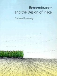 Remembrance and the Design of Place - Downing, Frances
