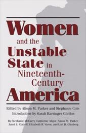Women and the Unstable State in Nineteenth-Century America - Parker, Alison M. / Cole, Stephanie