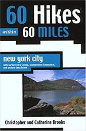 60 Hikes Within 60 Miles: New York City: With Northern New Jersey, Southwestern Connecticut, and Western Long Island - Brooks, Christopher / Brooks, Catherine
