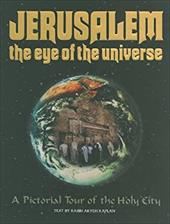 Jerusalem the Eye of the Universe: A Pictorial Tour of the Holy City - Kaplan, Aryeh