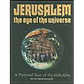 Jerusalem the Eye of the Universe: A Pictorial Tour of the Holy City - Kaplan Aryeh