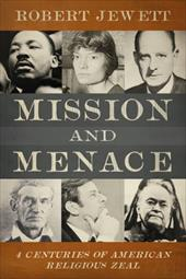 Mission and Menace: Four Centuries of American Religious Zeal - Jewett, Robert / Wangerin, Ole