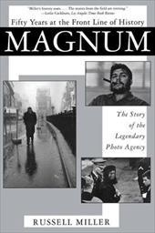 Magnum: Fifty Years at the Front Line of History: The Story of the Legendary Photo Agency - Miller, Russell