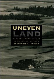 Uneven Land: Nature and Agriculture in American Writing - Stephanie L. Sarver