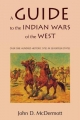 A Guide to the Indian Wars of the West - John D. McDermott