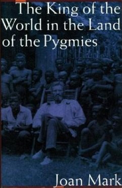 The King of the World in the Land of the Pygmies - Mark, Joan T.