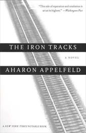 The Iron Tracks - Appelfeld, Aharon / Appelfeld, Aron