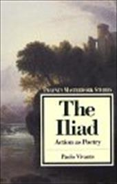 The Iliad: Action as Poetry - Vivante, Paolo / Lecker, Robert