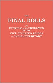 The Final Rolls Of Citizens And Freedmen Of The Five Civilized Tribes In Indian Territory. Prepared By The [Dawes] Commission And Commissioner To The Five Civilized Tribes And Approved By The Secretary Of The Interior On Or Prior To March 4, 1907 - Of The Interior U.S. Department