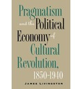 Pragmatism and the Political Economy of Cultural Evolution - James Livingston