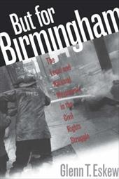 But for Birmingham: The Local and National Movements in the Civil Rights Struggle - Eskew, Glenn T.