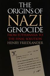 Origins of Nazi Genocide: From Euthanasia to the Final Solution - Friedlander, Henry