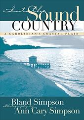 Into the Sound Country: A Carolinian 's Coastal Plain - Simpson, Bland / Simpson, Ann Cary