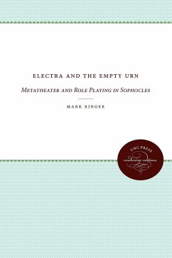 Electra and the Empty Urn: Metatheater and Role Playing in Sophocles - Ringer, Mark