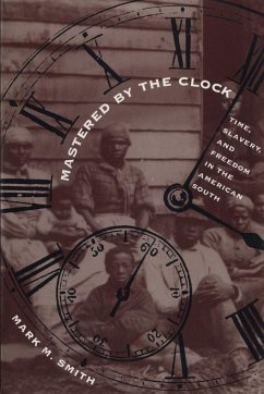 Mastered by the Clock: Time, Slavery, and Freedom in the American South - Smith, Mark M.