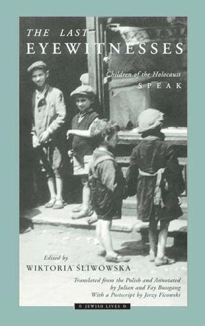 Last Eyewitnesses: Children of the Holocaust Speak - Wiktoria Sliwowska (Editor), Julian Bussgang (Translator), Fay Bussgang (Translator)