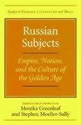 Russian Subjects: Empire, Nation, and the Culture of the Golden Age - Herausgeber: Greenleaf, Monika Moeller-Sally, Stephen