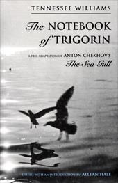 The Notebook of Trigorin - Williams, Tennessee / Hale, Allean