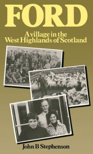 Ford - A Village in the West Highlands of Scotland: A Case Study of Repopulation and Social Change in a Small Community - John B. Stephenson