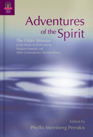 Adventures of the Spirit: The Older Woman in the Works of Doris Lessing, Margaret Atwood, and Other Contemporary Women Writers - Phyllis Sternberg Perrakis