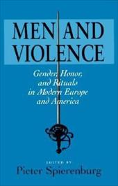 Men Violence: Gender, Honor, and Rituals in Modern Eur - Spierenburg, Pieter