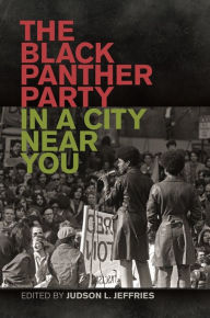 The Black Panther Party in a City Near You - Judson Jeffries