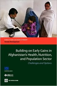 Building on Early Gains in Afghanistan's Health, Nutrition, and Population Sector: Challenges and Options - Tekabe A. Belay