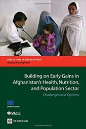 Building on Early Gains in Afghanistan's Health, Nutrition, and Population Sector: Challenges and Options - World Bank Group / Belay, Tekabe A.