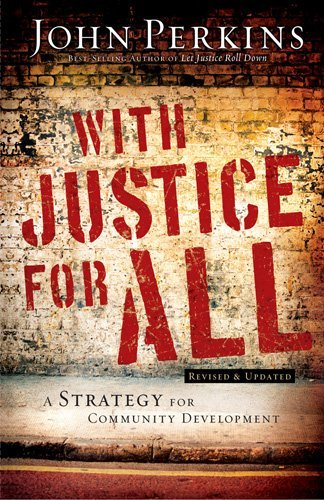 With Justice for All: A Strategy for Community Development - Perkins, John / Colson, Charles / Perkins, Elizabeth