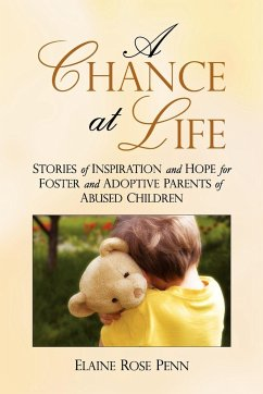 A Chance at Life: Stories of Inspiration and Hope for Foster and Adoptive Parents of Abused Children - Penn, Elaine Rose
