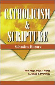 Catholicism and Scripture: Salvation History - Paul J. Hayes, James J. Drummey